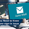 Thing You Need to Know about Juno sign-in issue