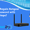 How to regain the Netgear Wi-Fi password with simple steps?