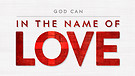 Week 3 - In The Name Of Love -  God Can - Pastor Helen Musick