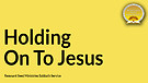 Holding On To Jesus