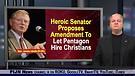 Heroic Senator proposes Amendment to let Pentagon hire Christians