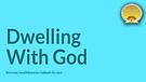 Dwelling with God