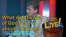 (4-13) What did the Son of God believe about Cre...