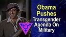 Obama Pushes Transgender Agenda On Military