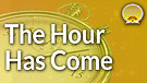 The Hour Has Come Service Preview