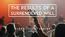 The Results Of A Surrendered Will To God Pt.6