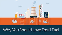 Why You Should Love Fossil Fuel