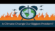 Is Climate Change Our Biggest Problem?