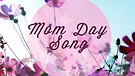 Mom Day Song