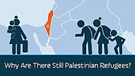 Why are there still Palestinian refugees?