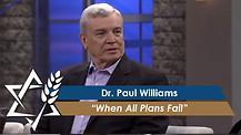 Dr. Paul Williams: When All Plans Fail (Part 3) (July 27, 2016)