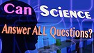 Can Science Answer ALL Questions?