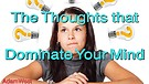 The Thoughts that Dominate Your Mind