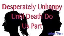 Desperately Unhappy Until Death Do Us Part