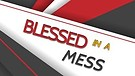 Blessed in a Mess 1