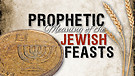 Prophetic Meaning of the Jewish Feasts