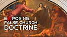 Exposing False Church Doctrine