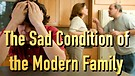 The Sad Condition of the Modern Family