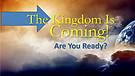 The Kingdom Is Coming Are YOU Ready?