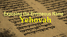 Exposing The Erroneous Name Yehovah