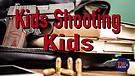 Kids Shooting Kids