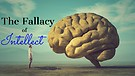06-16-18 The Fallacy of Intellect