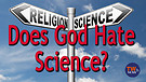 Does God Hate Science?