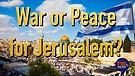 War or Peace for Jerusalem?