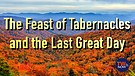 The Feast of Tabernacles and the Last Great Day
