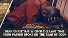 Dear Christian: When's The Last Time Your Pastor Spoke On The Fear Of God?