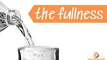 The Fullness - Part 2