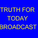 Truth For Today Broadcasts